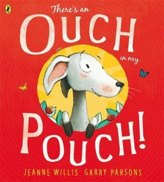 there's an ouch in my pouch! jeanne willis. garry parsons. a good story which teaches in a fun way about marsupials.