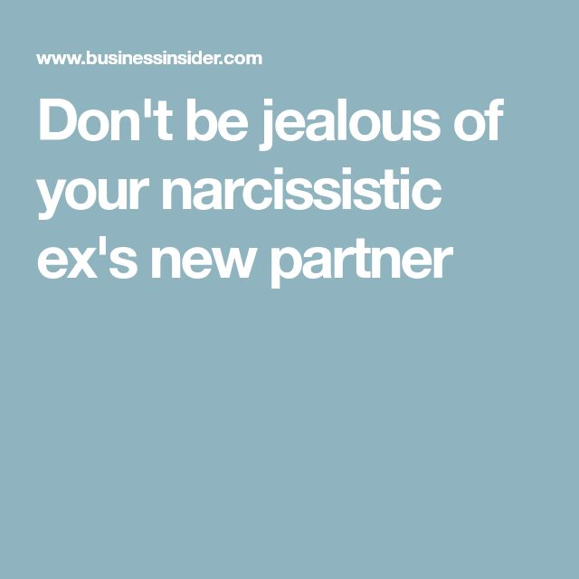 Don't be jealous of your narcissistic ex's new partner