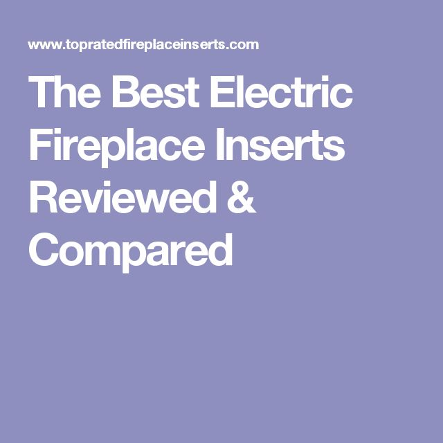 The Best Electric Fireplace Inserts Reviewed & Compared                                                                                                                                                                                 More