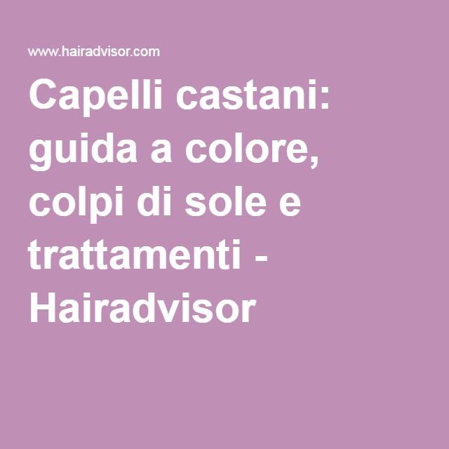 Capelli castani: guida a colore, colpi di sole e trattamenti. #haircolor #brunette #brownhair #hairinspiration
