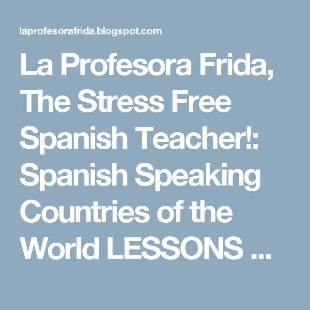 La Profesora Frida, The Stress Free Spanish Teacher!: Spanish Speaking Countries of the World LESSONS made easy! Maps, lists, printables, quizzes, puzzles, RESOURCES!