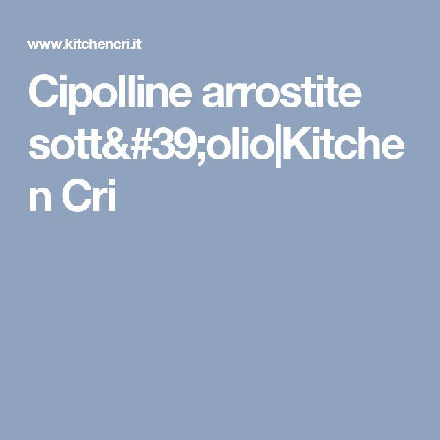 Cipolline arrostite sott'olio|Kitchen Cri