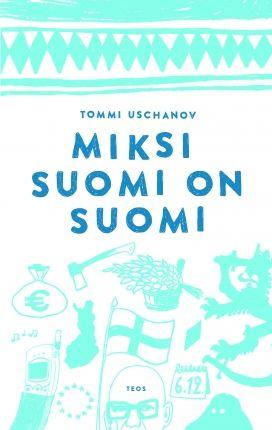 Miksi Suomi on Suomi | Tommi Uschanov | teos.fi
