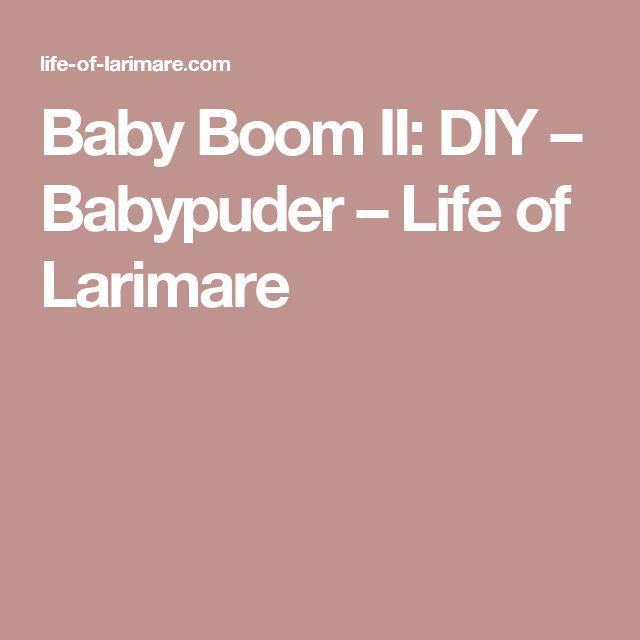 Baby Boom II: DIY – Babypuder – Life of Larimare