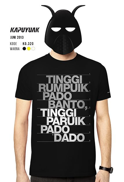 """Tinggi Paruik Pado Dado"" #KaosKapuyuakJuli2013"