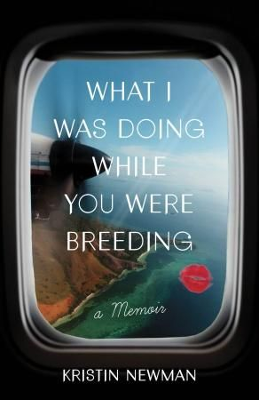What I Was Doing While You Were Breeding, Kristin Newman | Next on my reading list.