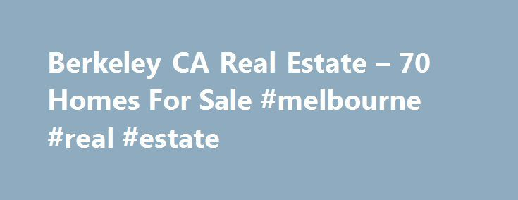 Berkeley CA Real Estate – 70 Homes For Sale #melbourne #real #estate http://real-estate.nef2.com/berkeley-ca-real-estate-70-homes-for-sale-melbourne-real-estate/  #berkeley real estate # Berkeley CA Real Estate Why use Zillow? Zillow helps you find the newest Berkeley real estate listings. By analyzing information on thousands of single family homes for sale in Berkeley, California and across the United States, we calculate home values (Zestimates) and the Zillow Home Value Price Index for…