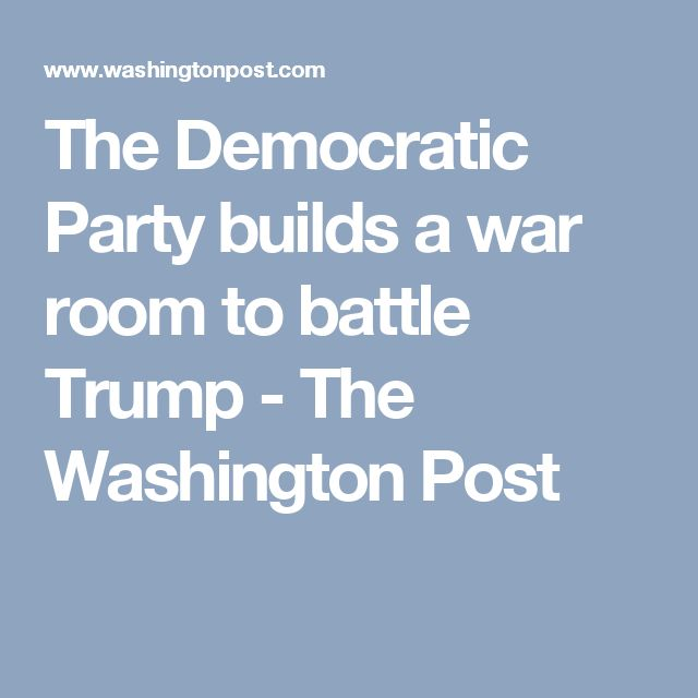 The Democratic Party builds a war room to battle Trump - The Washington Post