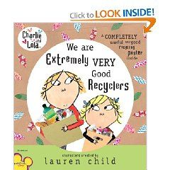 "Charlie and Lola teach kids about recycling in this adorable book called ""We are Extremely Very Good Recyclers"". This book goes with the tv show episode ""Look After Your Planet""."