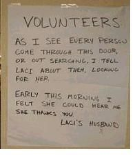 Scott Peterson - convicted of murdering his pregnant wife, Laci.  His note to Volunteers who helped search for her while he knew exactly where she was.