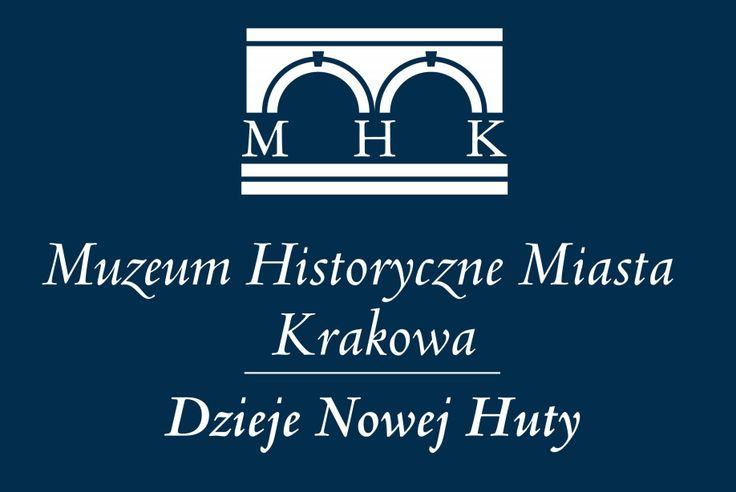 Dzieje Nowej Huty - Muzeum Historyczne Miasta Krakowa