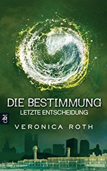 Barbaras Paradies: Buchvorstellung: Die Bestimmung 3 - Letzte Entscheidung von Veronica Roth