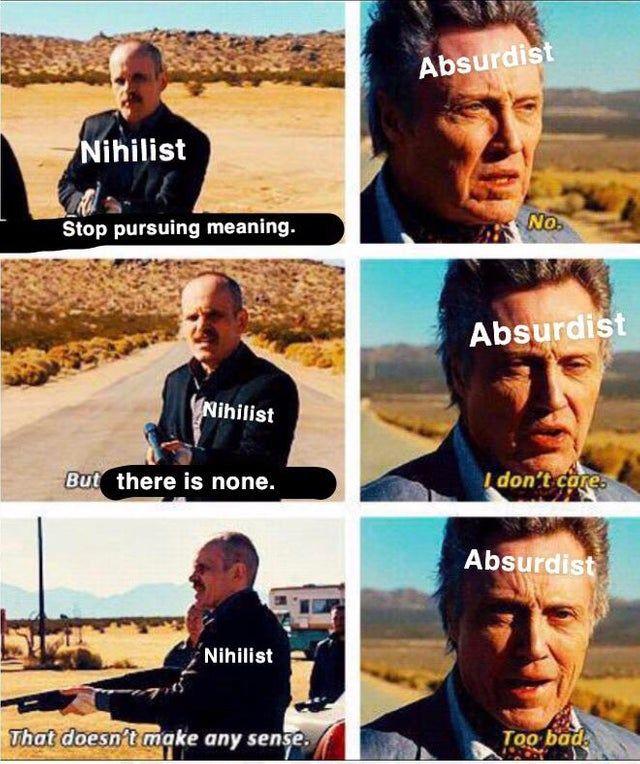 And The Winner Is Truthbomb Nihilist Existentialism Absudism Metamemes University Major Meme Me Philosophy Memes Nihilism Nihilist Memes