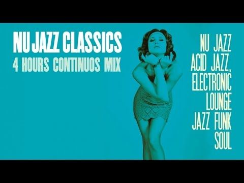 Nu Jazz Classics - 4 Hours Acid Jazz, Electronic Lounge, Jazz Funk & Sou...