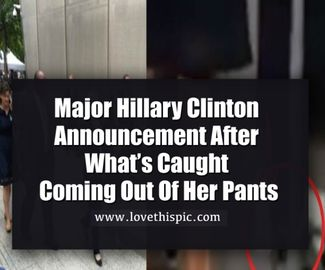 Major Hillary Clinton Announcement After What's Caught Coming Out Of Her Pants