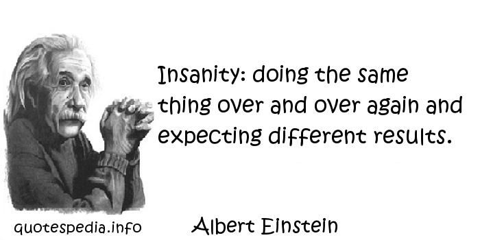 http://www.quotespedia.info/quotes-about-imperfection-insanity-doing-the-same-thing-over-and-over-again-and-expecting-different-results-a-1949.html