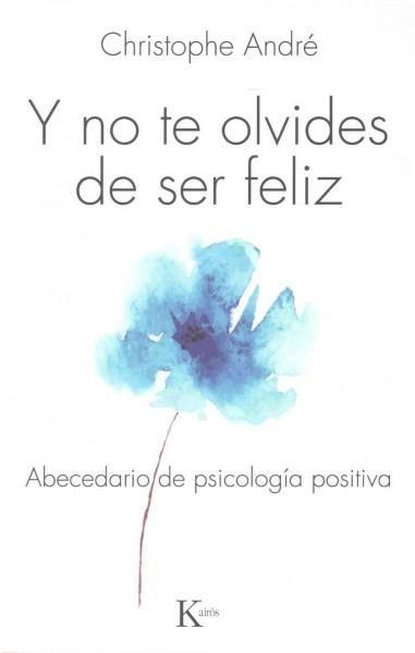 Y no te olvides de ser feliz: Abecedario De Psicologia Positiva
