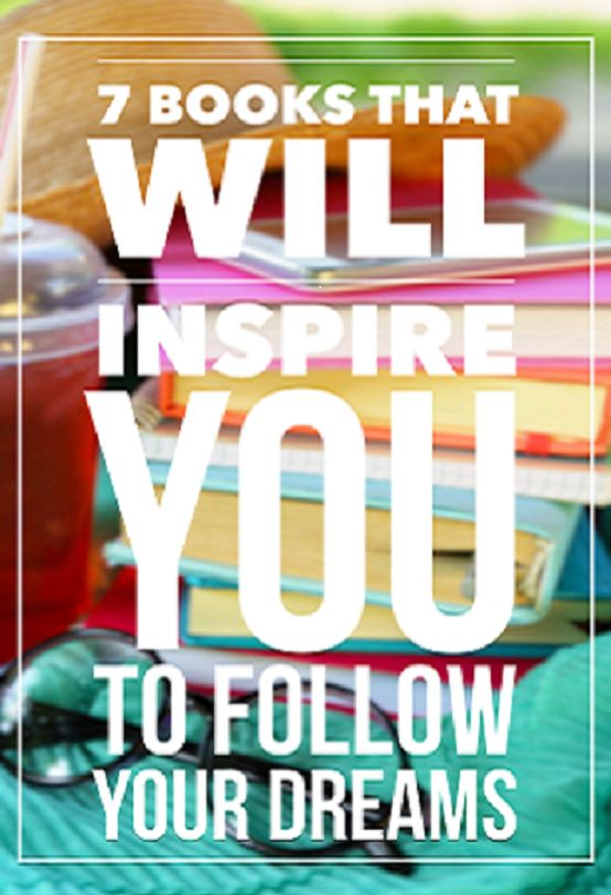 Need some inspiration to take a leap of faith ans follow your heart!? Check out these 7 Books That Will Inspire You to Follow Your Dreams! #dreams #girlboss #booknerd