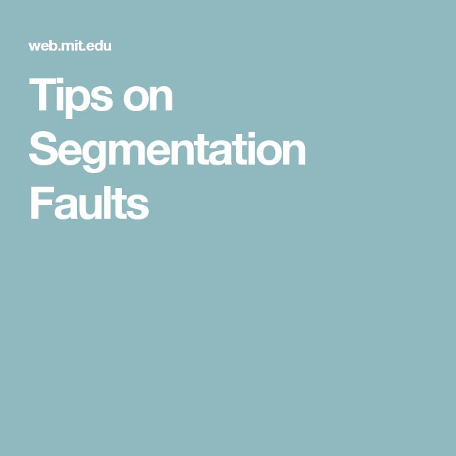 Tips on Segmentation Faults