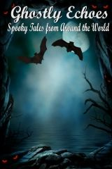 Ghostly Echoes  Spooky Tales from Around the World   With 23 short stories and poems, you can choose your fright for the night.  I contributed two stories and art