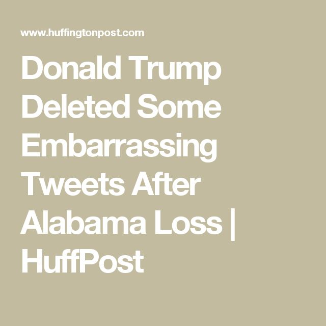 Donald Trump Deleted Some Embarrassing Tweets After Alabama Loss | HuffPost