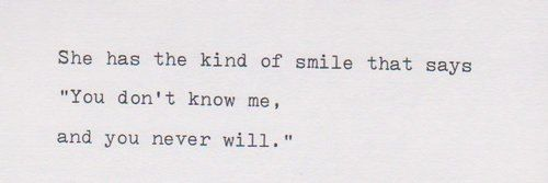 """She has the kind of smile that says """"You don't know me, and you never will."""""""