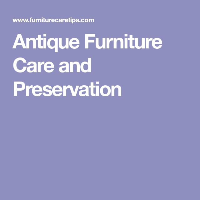 Antique Furniture Care and Preservation