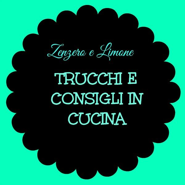 TRUCCHI e CONSIGLI in CUCINA (3)