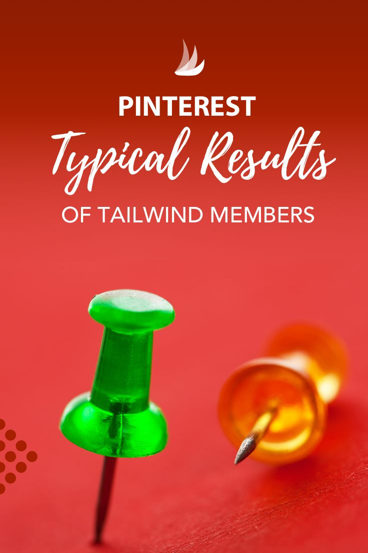 Pinterest Typical Results of Tailwind Members.