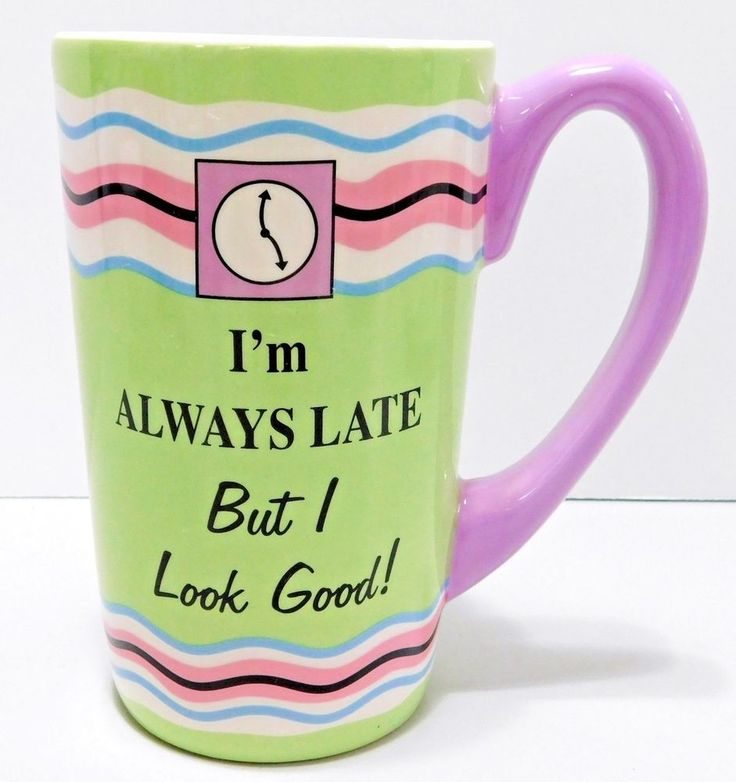 Im Always Late But I Look Good Tall Coffee Mug Cup by Ganz Porcelain Crazing #Ganz
