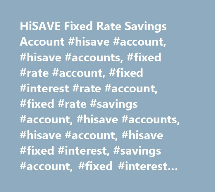 HiSAVE Fixed Rate Savings Account #hisave #account, #hisave #accounts, #fixed #rate #account, #fixed #interest #rate #account, #fixed #rate #savings #account, #hisave #accounts, #hisave #account, #hisave #fixed #interest, #savings #account, #fixed #interest #rate, #interest #rates, #icici, #icicibank, #icici #bank, #icici #bank #uk #…