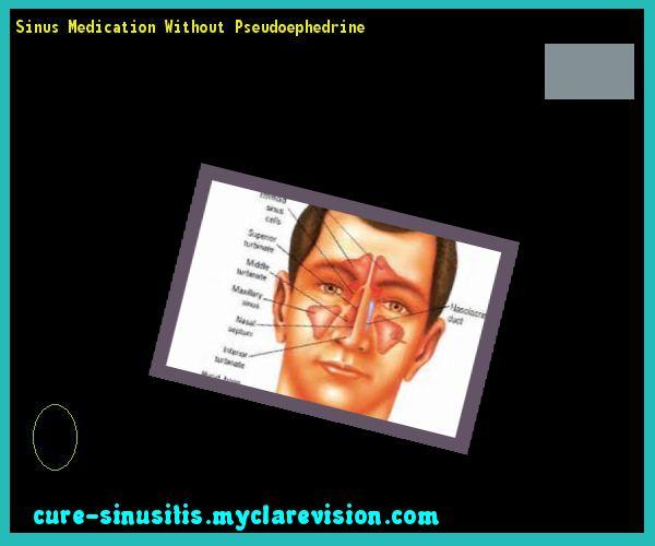 Sinus Medication Without Pseudoephedrine 074744 - Cure Sinusitis
