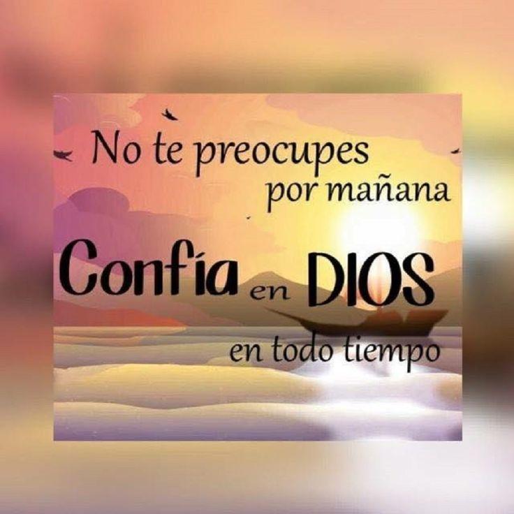No te preocupes por mañana confía en Dios en todo tiempo.