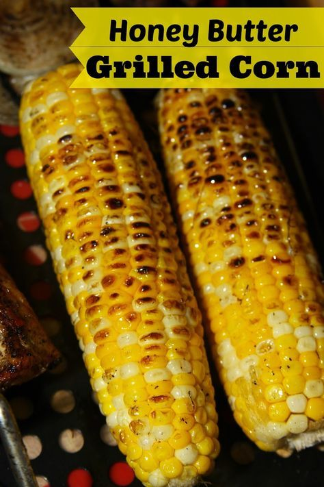Honey Butter Grilled Corn -fresh and delicious this simple recipe is perfect for summer!