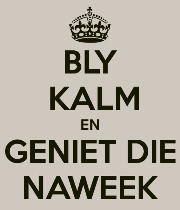 Afrikaans: die liewe Taal :-)English- keep calm and enjoy the week-end