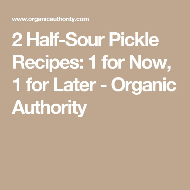 2 Half-Sour Pickle Recipes: 1 for Now, 1 for Later - Organic Authority