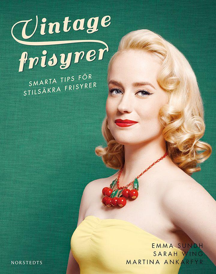 Vintage Frisyrer: Smarta Tips för Stilsäkra Frisyrer - Emma Sundh, Sarah Wing, Martina Ankarfyr #vintagehair