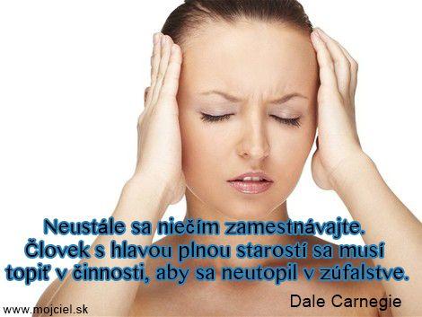 """""""Neustále sa niečím zamestnávajte. Človek s hlavou plnou starostí sa musí topiť v činnosti, aby sa neutopil v zúfalstve."""" Dale Carnegie"""