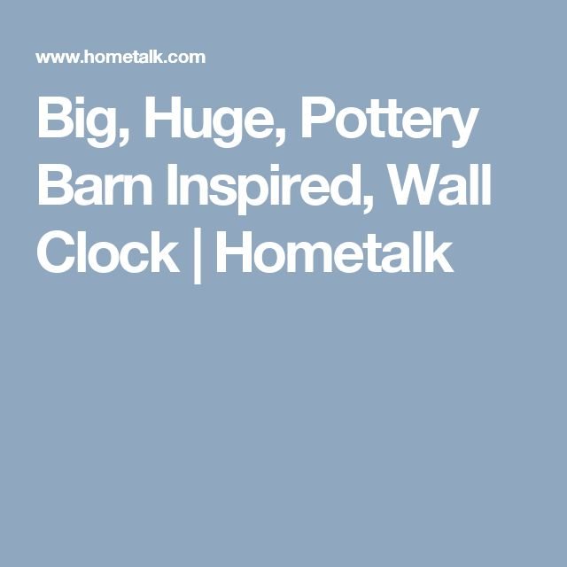 Big, Huge, Pottery Barn Inspired, Wall Clock   Hometalk