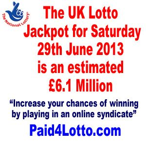 The UK Lotto Jackpot For Saturday 29th June 2013 Is An Estimated £6.1 Million | Paid 4 Lotto - Increase Lottery Wins and Earn a Monthly Income