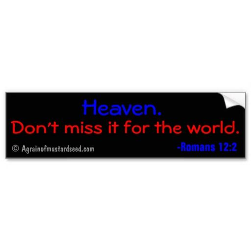 Heaven dont miss it for the world bumper sticker