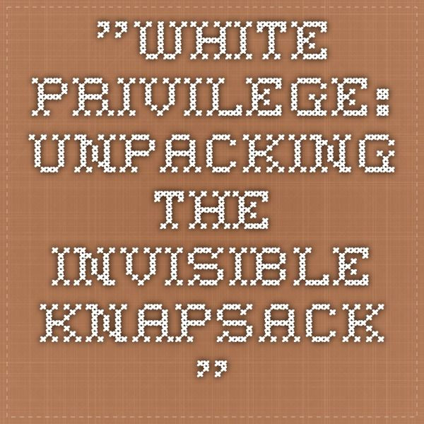 white privilege unpacking the invisible backpack essay Essays on white privilege white privilege: unpacking the invisible knapsack, which white privilege and male privilege: unpacking the invisible knapsack.