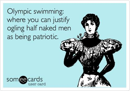Olympic swimming: where you can justify ogling half naked men as being patriotic.