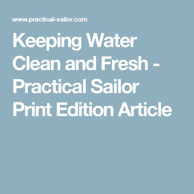 Keeping Water Clean and Fresh - Practical Sailor Print Edition Article