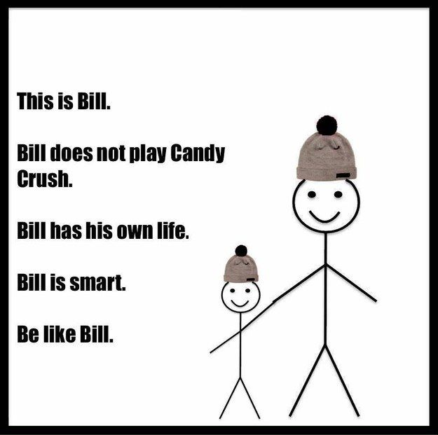 "If you've been on Facebook in the past month, there is a pretty good chance you've seen the ""Be like Bill"" meme. 