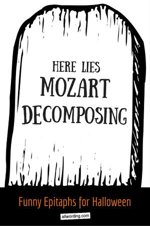 Here Lies Mozart, Decomposing | Funny Epitaphs for Halloween