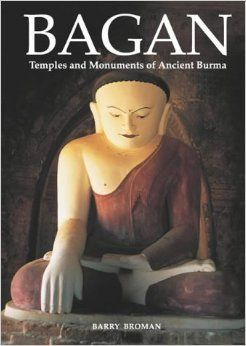Bagan- Temples and monuments of Ancient Burma by Barry Broman