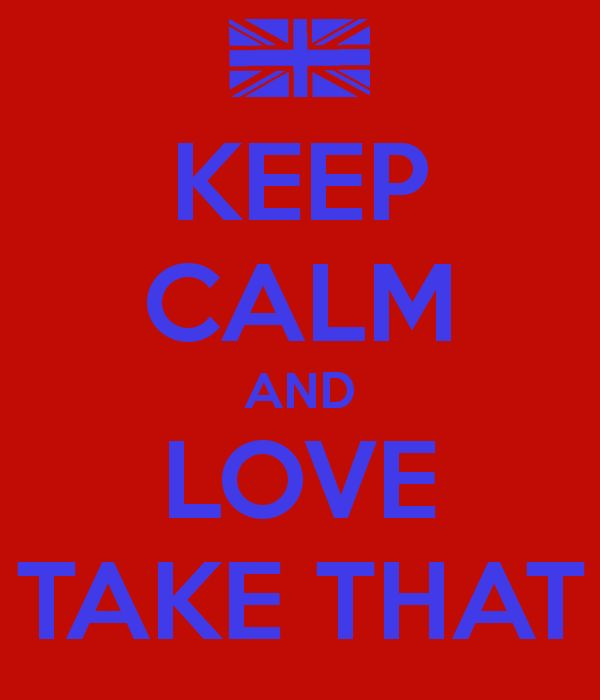 KEEP CALM AND LOVE TAKE THAT