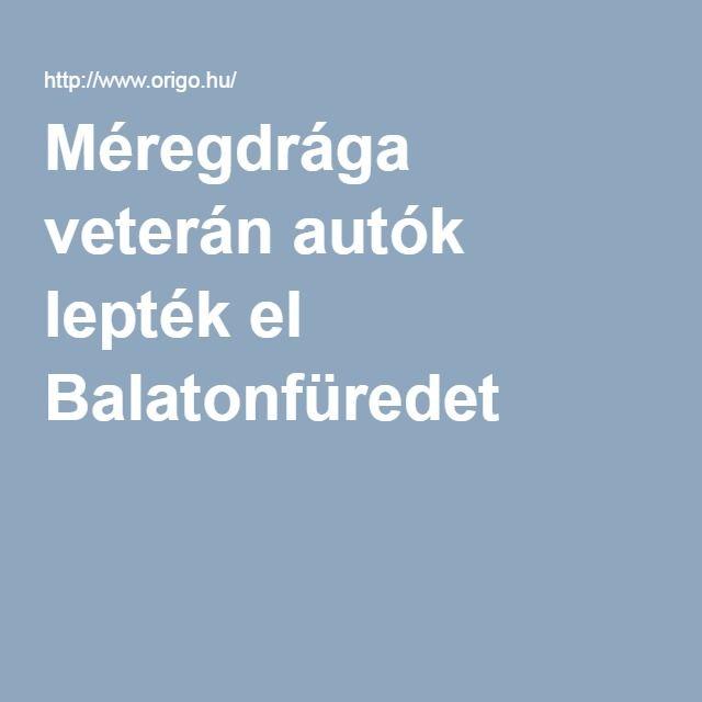 Méregdrága veterán autók lepték el Balatonfüredet