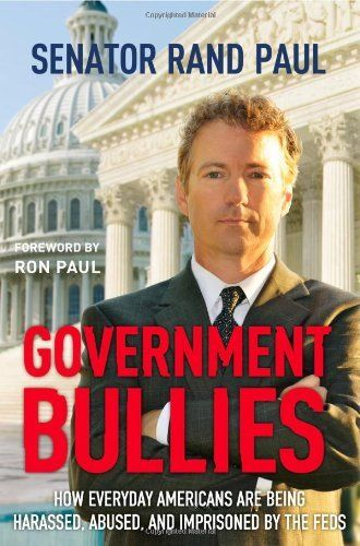 Government Bullies: How Everyday Americans Are Being Harassed, Abused, and Imprisoned by the Feds by Rand Paul, http://www.amazon.com/dp/1455522759/ref=cm_sw_r_pi_dp_Sn2vqb168V85FAbuse, Fed,  Dust Jackets, Everyday American, Government Bullying,  Dust Covers, Book Jackets, Rand Paul,  Dust Wrappers